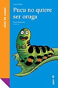 Pucu No Quiere Ser Oruga / Pucu Doesn't Want To Be a Caterpillar