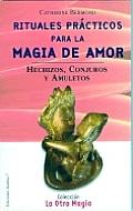 Rituales Practicos Para La Magia del Amor: Hechizos, Conjuros y Amuletos