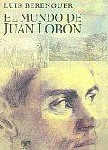 El Mundo De Juan Lobon/ the World of Juan Lobon
