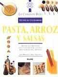 Pasta, Arroz y Salsas: Tecnicas y Recetas de La Escuela de Cocina Mas Famosa del Mundo