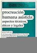 Monografia #22: Procreacion Humana Asistida: Aspectos Tecnicos, Eticos y Legales / Human Assisted Procreation