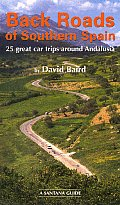 Back Roads of Southern Spain: 25 Great Car Trips Around Andalusia