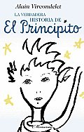 La Verdadera Historia De El Principito/ the Real Story of the Little Prince