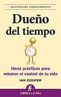 Dueno del Tiempo: Ideas Practicas Para Retomar el Control de Tu Vida = Master of Time (Gestion del Conocimiento)