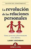 La Revolucion de las Relaciones Personales: Como Acercarse Eficientemente A los Clientes = The Relationship Revolution (Gestion del Conocimiento)