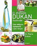 El Metodo Dukan Ilustrado. Como Adelgazar Rapidamente y Para Siempre (the Illustrated Dukan Diet)