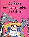 Cuidado Con Los Cuentos De Lobos/Beware of the Storybook Wolves