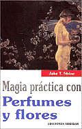 Magia Practica Con Perfumes y Flores