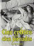 Cine Erotico En Cien Jornadas / Erotic Film in One Hundred Days