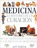 Medicina - La Historia de La Curacion de Las Tradiciones Antiguas a Las Practicas Modernas
