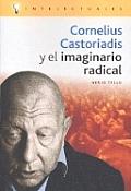 Cornelius Castoriadis y El Imaginario Radical