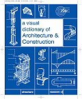 Visual Dictionary of Architecture & Construction
