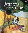 Aurora y La Planta de Mora
