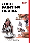 Start Painting Figures: All That You Need to Paint Amazing Figures Step-By-Step