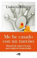 Me He Casado Con Un Narciso/ I've Married To a Narcissist