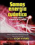 Somos Energia Cuantica: El Secreto Cuantico y El Despertar de Las Energias