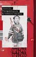 Psicopatologia De La Violencia Colectiva/ the Psychopathology of Collective Violence