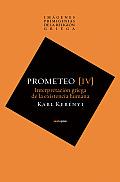 Prometeo: Interpretacion Griega de La Existencia Humana (Imagenes Primigenias de La Religion Griega)