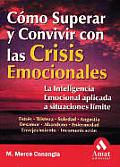 Como Superar y Convivir Con Las Crisis Emocionales: La Inteligencia Emocional Aplicada a Situaciones Limite / How to Live with and Overcome an Emotion