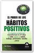 El Poder de Los Habitos Positivos: Un Programa Completo Para Transformar En 21 Dias Su Vida, Mejorar Su Salud, Trabajo, Amistades, Familia y Amor