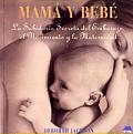 Mama y Bebe: La Sabiduria Secreta del Embarazo