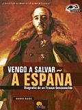Vengo a Salvar a Espana: Biografia de Un Franco Desconocido