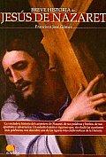 Breve Historia De Jesus De Nazaret/ a Brief History of Jesus of Nazareth