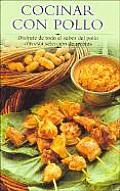 Cocinar Con Pollo Disfrute de Todo El Sabor del Pollo Con Esta Seleccion de Recetas