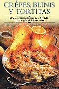 Crepes Blinis y Tortitas Una Coleccion de Mas de 30 Recetas Suaves y de Delicioso Sabor