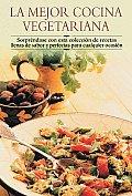 La Mejor Cocina Vegetariana: Sorprendase Con Esta Coleccion de Recetas Llenas de Sabor y Perfectas Para Cualquier Ocasion