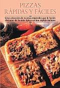 Pizzas Rapidas y Faciles: Una Coleccion de Recetas Originales Que Le Haran Disfrutar de La Mas Tipica Cocina Rapida Italiana