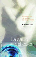 La Salud del Colon: La Clave Para una Vida Saludable, Con Energia y Vitalidad = Colon Health (Coleccion Salud y Vida Natural) Cover