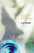 La Salud del Colon: La Clave Para una Vida Saludable, Con Energia y Vitalidad = Colon Health (Coleccion Salud y Vida Natural)