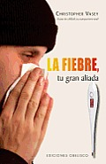 La Fiebre, Tu Gran Aliada = Fever, Your Big Ally (Coleccion Salud y Vida Natural) Cover
