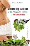 El libro de la dieta y las recetas contra la inflamacion = The Anti-Inflamation Diet and Recipe Book