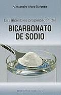 Las Increibles Propiedades del Bicarbonato de Sodio = The Amazing Properties of Baking Soda (Coleccion Salud y Vida Natural)