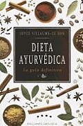 Dieta Ayurvedica: La Guia Definitiva = Ayurvedic Diet (Coleccion Salud y Vida Natural)