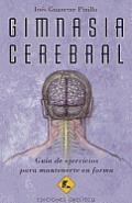 Gimnasia Cerebral: Guia de Ejercicios Para Mantenerte en Forma