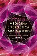 Medicina Energetica Para Mujeres: Alinea las Energias de Tu Cuerpo Para Mejorar Tu Salud y Vitalidad = Energy Medicine for Women