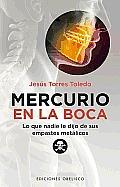 Mercurio en la Boca: Lo Que Nadie Le Dijo de Sus Empastes Metalicos = Mercury in Your Mouth (Coleccion Salud y Vida Natural)
