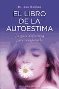 El Libro de la Autoestima: La Guia Definitiva Para Recuperarla = The Book of Sel-Esteem (Coleccion Psicologia)