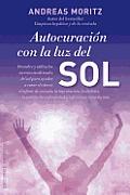 Autocuracion Con la Luz del Sol: La Salud Esta en Tus Manos = Self-Healing with the Sunlight (Coleccion Salud y Vida Natural)