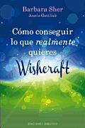 Como Conseguir Lo Que Realmente Quieres: Wishcraft = How to Get What You Really Want (Coleccion Nueva Conciencia)