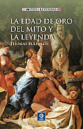 La Edad de Oro del Mito y la Leyenda = The Golden Age of Myth and Legend (Mitos y Leyendas)