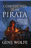 Confesiones De Un Pirata/ Pirate Freedom by Gene Wolfe