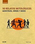 50 Relatos Mitologicos: Monstruos, Heroes y Dioses (Guia Breve)