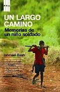 Un Largo Camino Memorias de un Nino Soldado A Long Way Gone