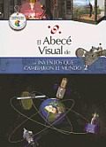 El Abece Visual de Los Inventos Que Cambiaron El Mundo 2 (the Illustrated Basics of Inventions That Changed the World 2) (Abece Visual)