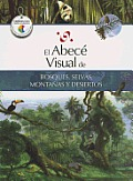 El Abece Visual de Bosques, Selvas, Montanas y Desiertos (the Illustrated Basics of Forests, Jungles, Mountains, and Deserts) (Abece Visual)