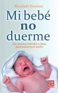 Mi Bebe No Duerme: Los Mejores Metodos E Ideas Para Inducirlo Al Sueno